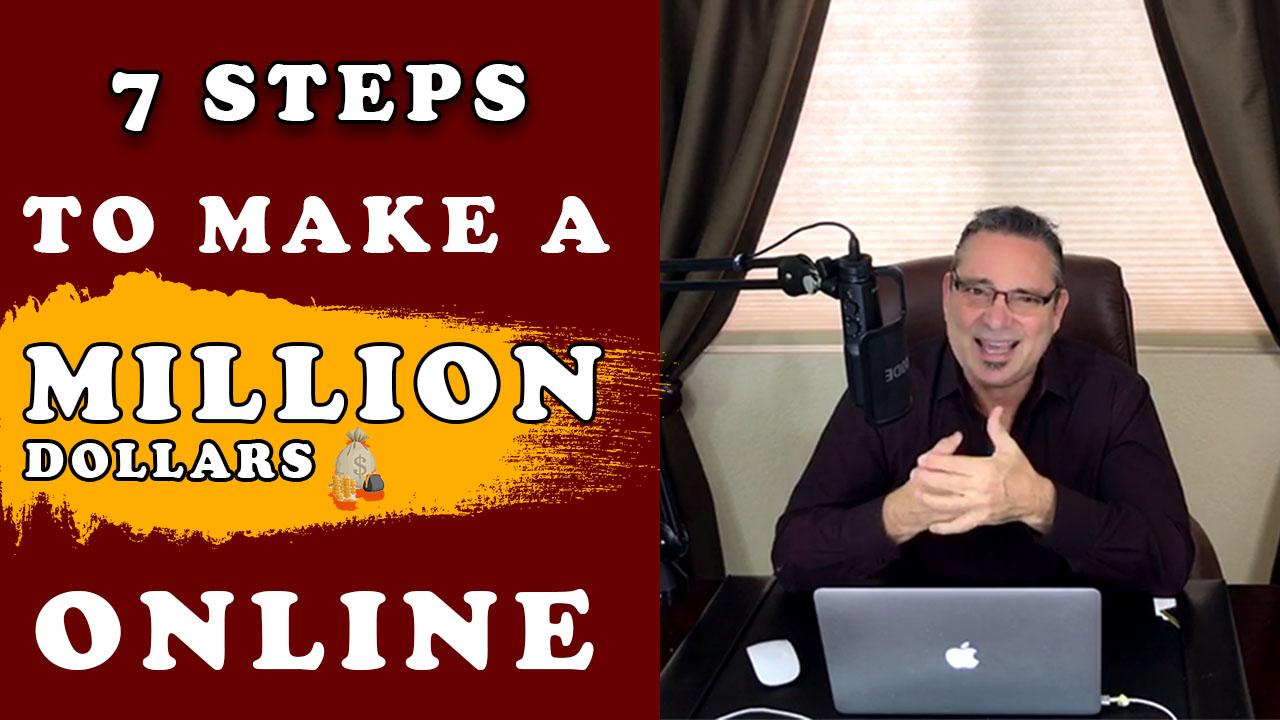 7 steps to make a million dollars online