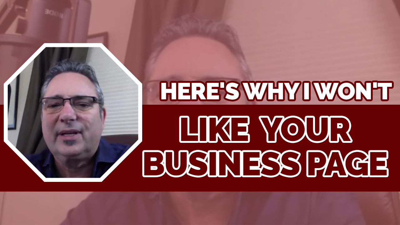 Here's why I won't Like your business page