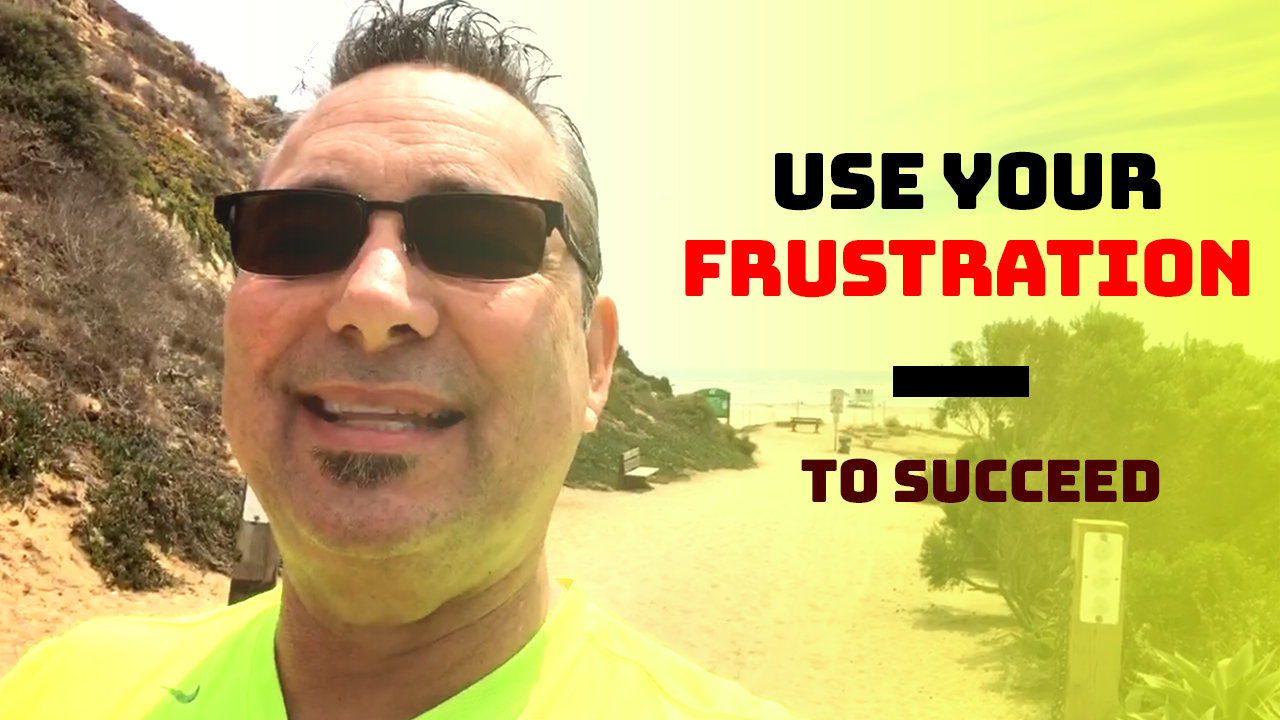 Use your frustration to succeed