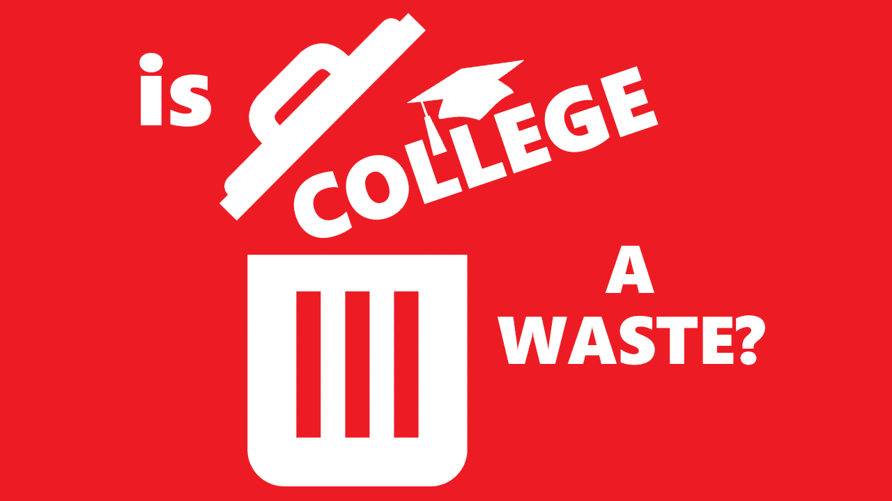 College - Is a college degree worth it or you're just wasting your time?