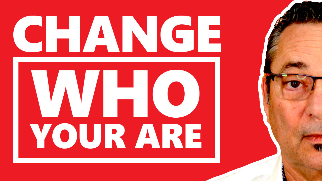 Change for the better - How can you change who you are?