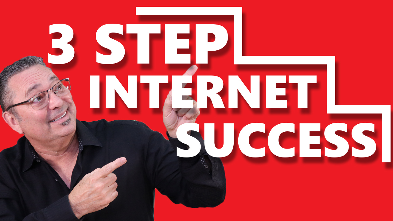 Internet Success - Become an internet success with this 3 step process